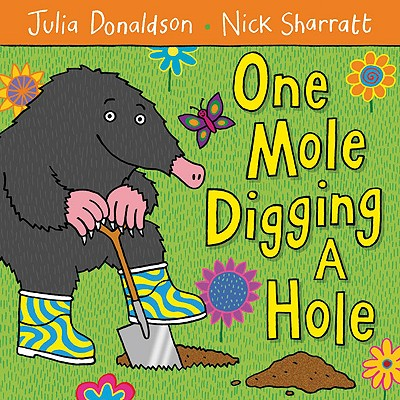 One Mole Digging a Hole By Donaldson, Julia/ Sharratt, Nick