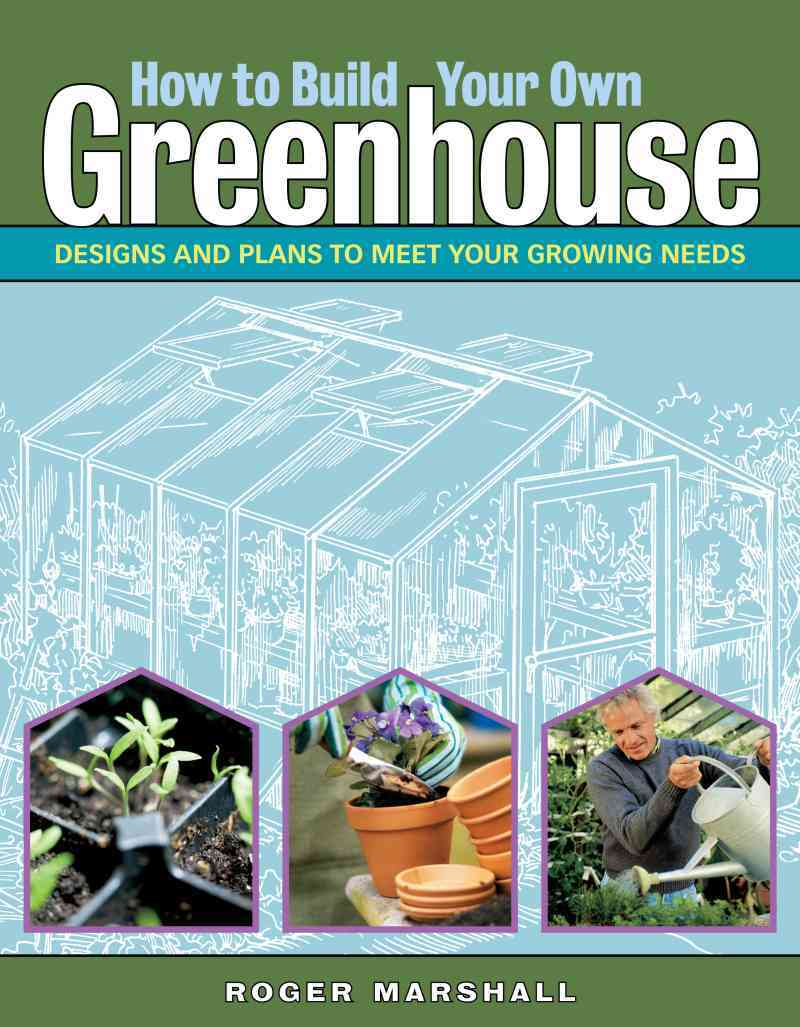 How to Build Your Own Greenhouse By Marshall, Roger